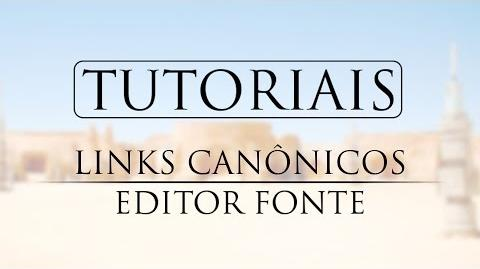 TUTORIAL Inserindo links cânon no editor fonte