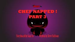 ChefnappedPart3