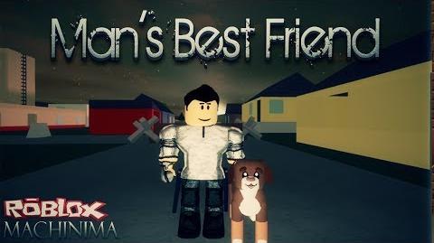 Man's Best Friend - Roblox Machinima