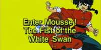 Enter Mousse! The Fist of the White Swan