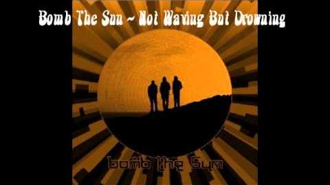 Bomb The Sun - Not Waving But Drowning