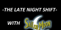 The Late Night Shift with Sailor Moon