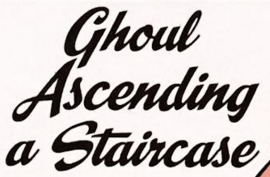 Ghoul Ascending a Staircase title card