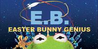 E.B.: Easter Bunny Genius