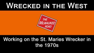 WreckedintheWest WorkingontheSt.MariesWreckerinthe1970stitlecard