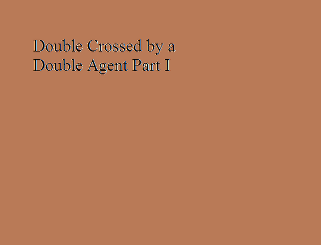 File:Double Crossed by a Double Agent Part I.png