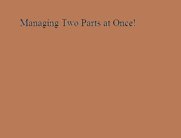 File:Managing Two Parts at Once!.png