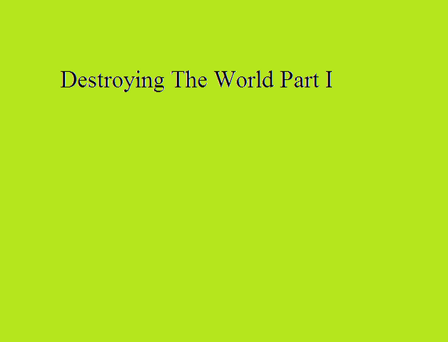 File:Destroying The World Part I.png