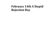 February 14th A Stupid Rejection Day
