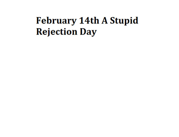 File:February 14th A Stupid Rejection Day.png