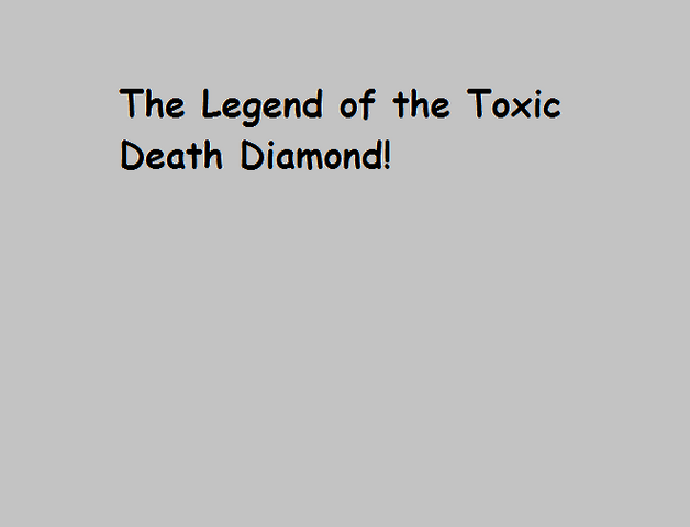 File:The Legend of the Toxic Death Diamond!.png