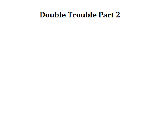 File:Double Trouble Part 2.png