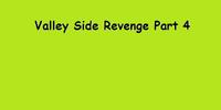 Valley Side Revenge Part 4