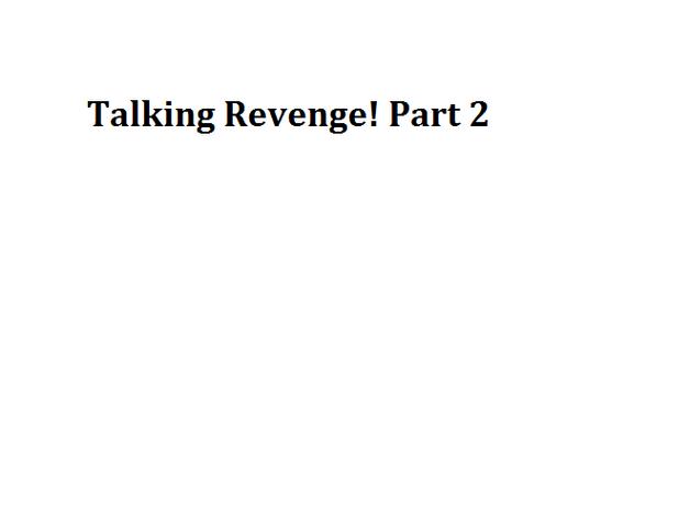 File:Talking Revenge! Part 2.png