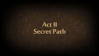 Act II Secret Path
