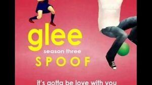 It's Gotta Be Love with You Glee Spoof Song
