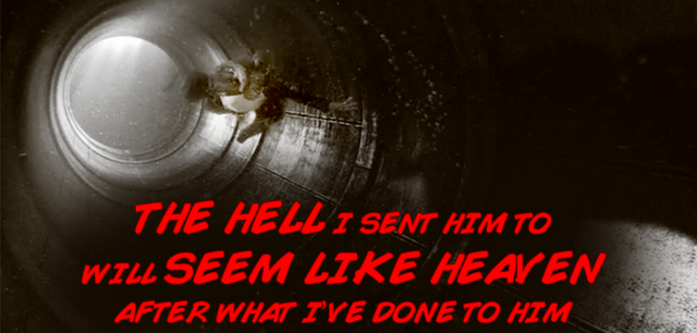File:The hell I send him to will seem like heaven after what I've done to him..png