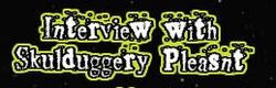 Interview Skulduggery