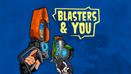Blasters And You