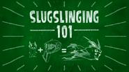Slugslinging 101