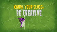 Know Your Slugs 'Be Creative'