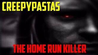 CREEPYPASTAS - The Home Run Killer