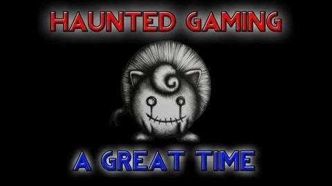 Haunted Gaming - A Great Time