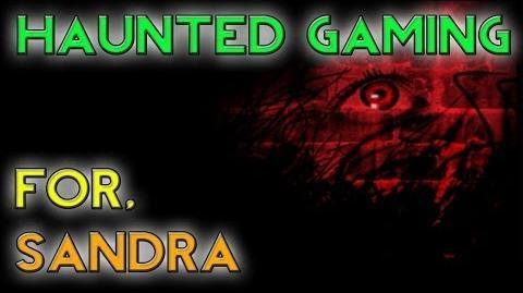 Haunted Gaming - For, Sandra (CREEPYPASTA)
