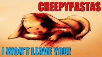 Creepypastas - I Won't Leave You
