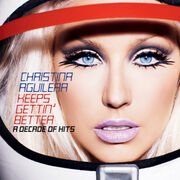 Christina Aguilera - Keeps Gettin' Better; A Decade Of Hits