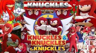 Knuckles from K.N.U.C.K.L.E.S. & Knuckles Full Version & Knuckles