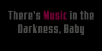 There's Music in Darkness, Baby