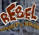 Rebel Without a Brain