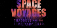 Space Voyages: Thaddeus and the Time Warp Trio (YouTube series)