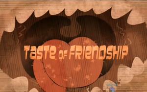 Taste of friendship-episode