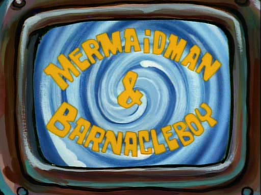 Mermaid Man & Barnacle Boy VI - The Motion Picture - TV.com