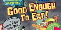 Good Enough to Eat!