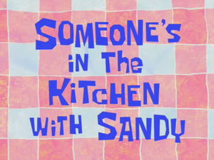 Someone's in the Kitchen with Sandy
