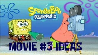 Ideas for SpongeBob SquarePants Movie 3