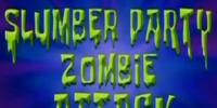 Slumber Party Zombie Attack