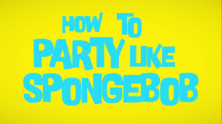 How to Party Like SpongeBob