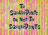 To-SquarePants-or-not-to-SquareP-1