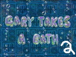 Gary Takes a Bath 2