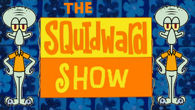 Squidward show