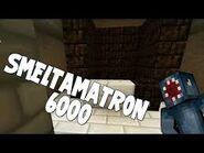Smeltmatron 6000