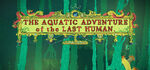The Aquatic Adventure of the Last Human Logo