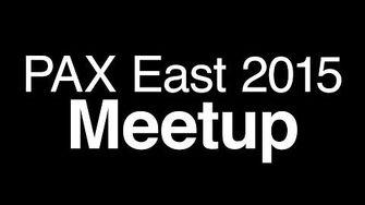 PAX East 2015 Meetup Video