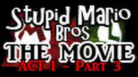 Stupid Mario Brothers - The Movie Act I - Part 3