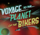 Voyage to the Planet of the Bikers
