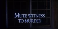 Mute Witness to Murder